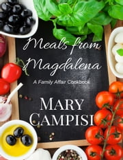 Meals From Magdalena - A Family Affair Cookbook ebook by Mary Campisi