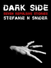 Dark Side: Seven Repulsive Stories ebook by Stefanie N Snider