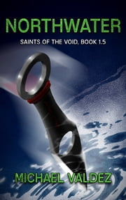 Northwater (Saints of the Void, Book 1.5) ebook by Michael Valdez
