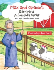 Max and Gracie's Barnyard Adventure Series - Max and Gracie Meet Noah ebook by Kimberley Ann Pool