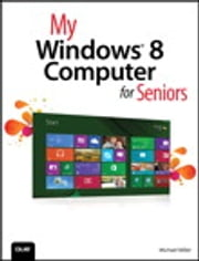 My Windows 8 Computer for Seniors ebook by Michael Miller
