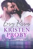 Easy Kisses - A Boudreaux Novel ebook by Kristen Proby