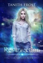 Resurrection - Immortal Soulless, #1 ebook by Tanith Frost