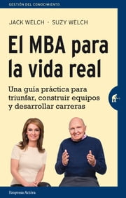 El MBA para la vida real ebook by Jack Welch, Suzy Welch