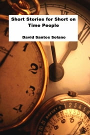 Short Stories for Short on Time People ebook by David Santos Solano