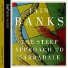 The Steep Approach To Garbadale audiobook by Iain Banks