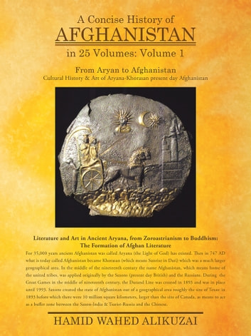 A Concise History of Afghanistan in 25 Volumes - Volume 1 ebook by Hamid Wahed Alikuzai