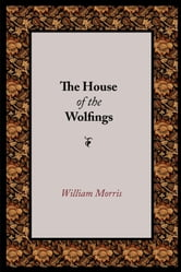 The House of the Wolfings ebook by Morris, William