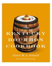 The Kentucky Bourbon Cookbook ebook by Albert W. A. Schmid