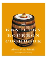 The Kentucky Bourbon Cookbook ebook by Albert W. A. Schmid,Dean Fearing