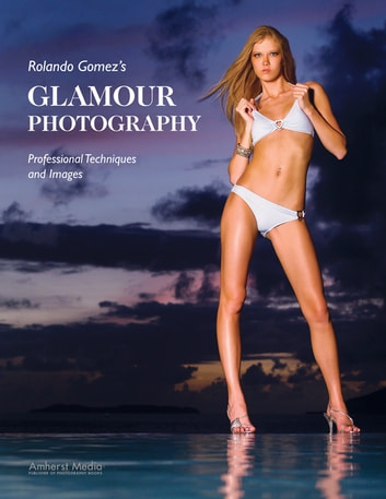 Rolando Gomez's Glamour Photography - Professional Techniques and Images ebook by Rolando Gomez