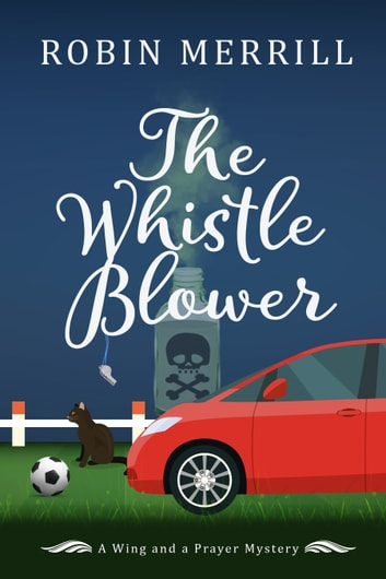 The Whistle Blower - A Wing and a Prayer Mystery ebook by Robin Merrill