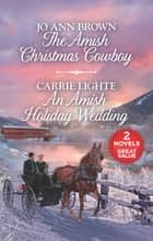 The Amish Christmas Cowboy and An Amish Holiday Wedding ebook by Jo Ann Brown, Carrie Lighte
