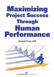 Maximizing Project Success Through Human Performance ebook by Bernardo Tirado