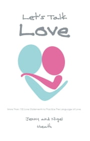 Let's Talk Love: More Than 150 Love Statements to Practice the Language of Love ebook by Heath, Jenny