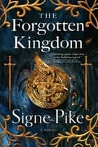 The Forgotten Kingdom - A Novel ebook by Signe Pike