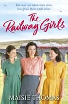 The Railway Girls - Their bond will see them through ebook by Maisie Thomas
