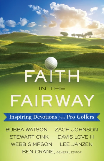 Faith in the Fairway - Inspiring Devotions from Pro Golfers ebook by