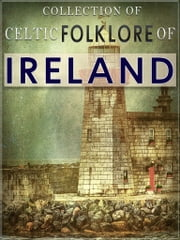 Collection of Celtic Folklore Of Ireland ebook by NETLANCERS INC
