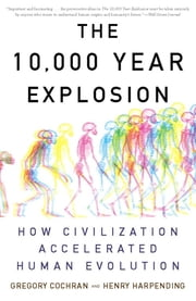 The 10,000 Year Explosion - How Civilization Accelerated Human Evolution ebook by Gregory Cochran,Henry Harpending