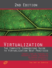 Virtualization - The Complete Cornerstone Guide to Virtualization Best Practices: Concepts, Terms, and Techniques for Successfully Planning, Implementing and Managing Enterprise IT Virtualization Technology - Second Edition ebook by Gerard Blokdijk