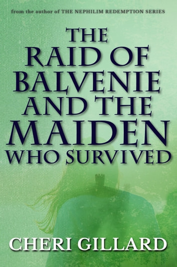 The Raid of Balvenie and the Maiden Who Survived ebook by Cheri Gillard
