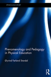 Phenomenology and Pedagogy in Physical Education ebook by Oyvind Standal