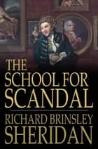 The School for Scandal - A Comedy ebook by Richard Brinsley Sheridan