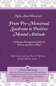 From Pre-Menstrual Syndrome (PMS) to Positive Mental Attitude (PMA): A Change Management Guide for Women (and their Men) ebook by Nola Hennessy