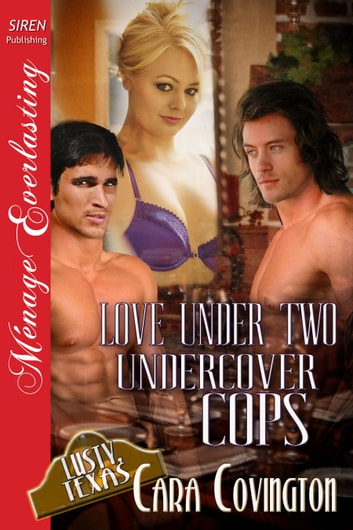 Love Under Two Undercover Cops ebook by Cara Covington