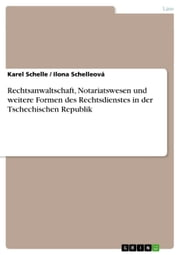 Rechtsanwaltschaft, Notariatswesen und weitere Formen des Rechtsdienstes in der Tschechischen Republik ebook by Karel Schelle, Ilona Schelleová