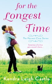 For the Longest Time - The Harvest Cove Series ebook by Kendra Leigh Castle