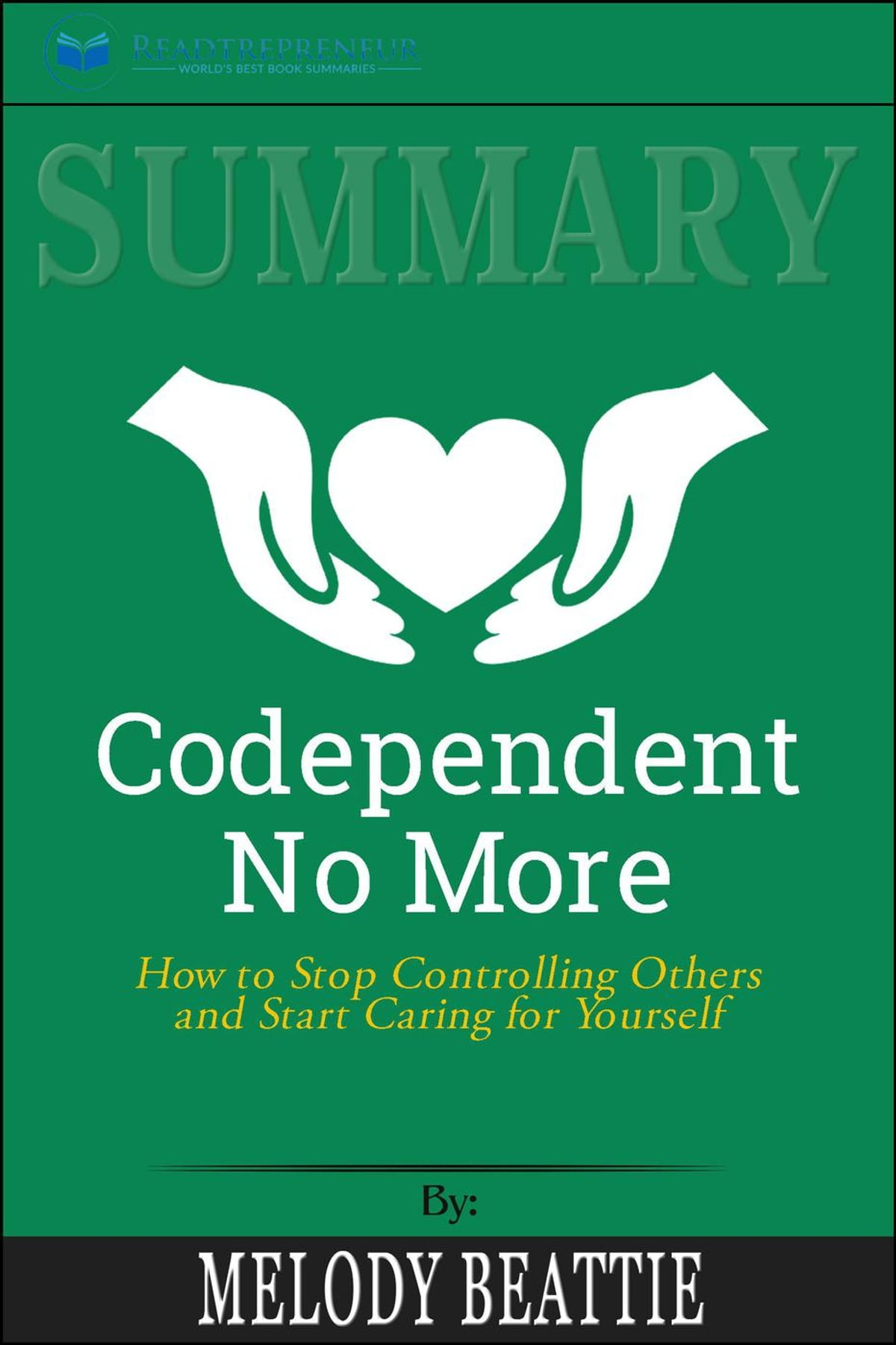Summary: Codependent No More: How to Stop Controlling Others and Start  Caring for Yourself eBook by Readtrepreneur Publishing | Rakuten Kobo