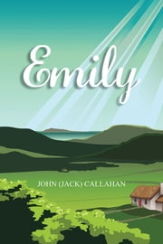 EMILY ebook by JOHN (JACK) CALLAHAN