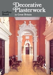 Decorative Plasterwork in Great Britain ebook by Geoffrey Beard,Jeff Orton,Richard Ireland
