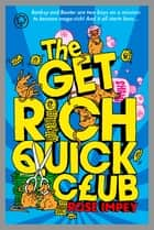 The Get Rich Quick Club - Book 1 ebook by Rose Impey