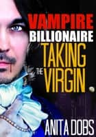 Vampire Billionaire – Taking the Virgin ebook by