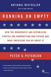 Running on Empty - How the Democratic and Republican Parties Are Bankrupting Our Future and What Americans Can Do About It ebook by Peter G. Peterson