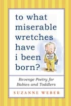 To What Miserable Wretches Have I Been Born? ebook by Suzanne Weber