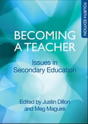 Becoming A Teacher: Issues In Secondary Education ebook by Justin Dillon,Meg Maguire