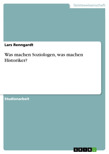 Was machen Soziologen, was machen Historiker? ebook by Lars Renngardt