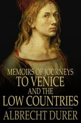 Memoirs of Journeys to Venice and the Low Countries ebook by Albrecht Durer