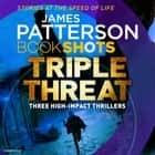Triple Threat - BookShots audiobook by James Patterson