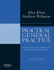 Practical General Practice - Guidelines for Effective Clinical Management ebook by Alex Khot,Andrew Polmear