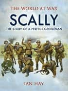 Scally: The Story of a Perfect Gentleman ebook by Ian Hay