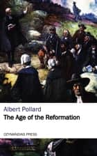 The Age of the Reformation ebook by Albert Pollard