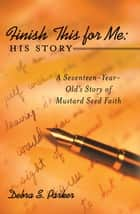 Finish This for Me: His Story ebook by Debra S. Parker