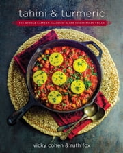 Tahini and Turmeric - 101 Middle Eastern Classics--Made Irresistibly Vegan ebook by Ruth Fox, Vicky Cohen