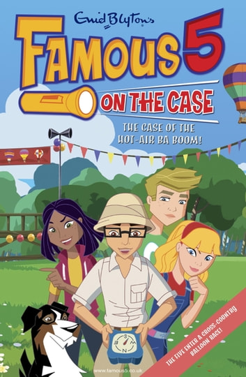 Famous 5 on the Case: Case File 7: The Case of the Hot-Air Ba-Boom! - Case File 7 The Case of the Hot-Air Ba-Boom! eBook by Enid Blyton