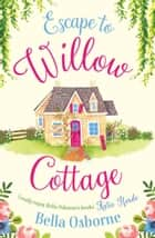 Escape to Willow Cottage (Willow Cottage Series) ebook by Bella Osborne